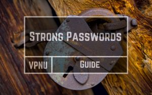 Strong Password Guide: Yours are too weak, here's the fix…