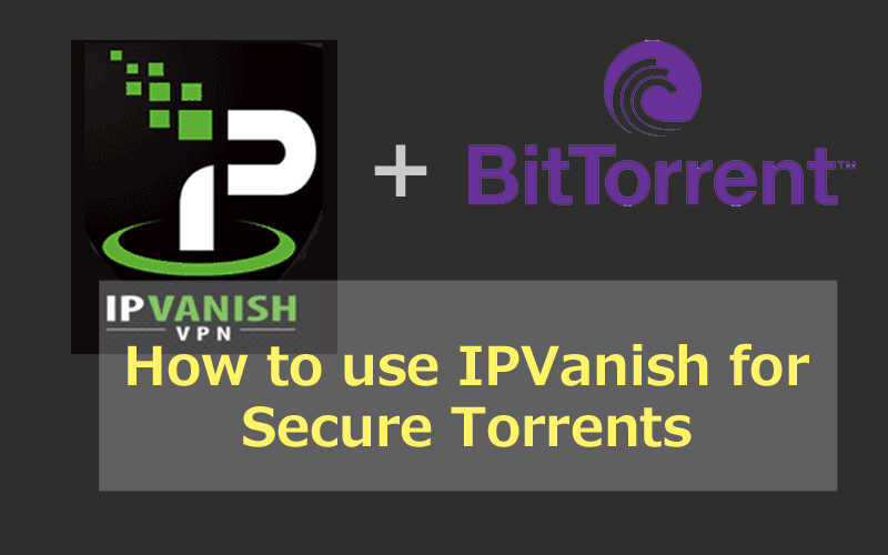 How to use IPVanish VPN (or SOCKS5 Proxy) for Secure Torrent Downloads